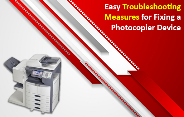 Easy Troubleshooting Measures for Fixing a Photocopier Device