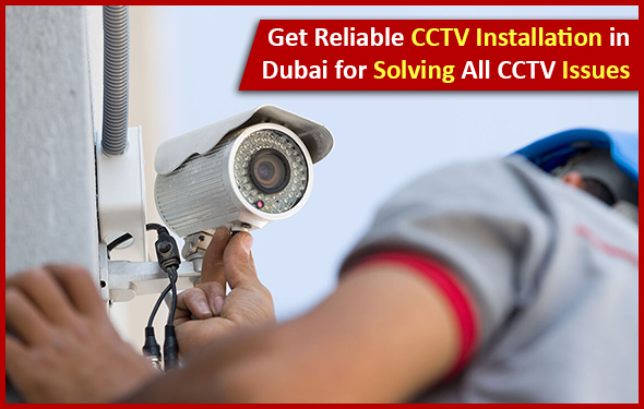 Get Reliable CCTV Installation in Dubai for Solving All CCTV Is