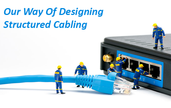 Our Way Of Designing Structured Cabling